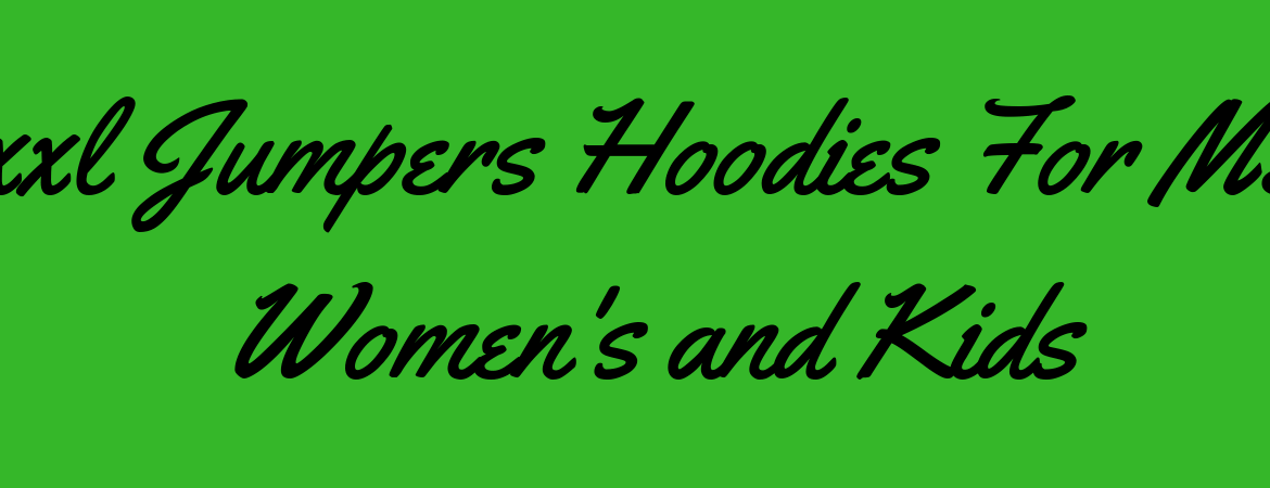 Xxxxl Jumpers Hoodies For Men's, Women's and Kids